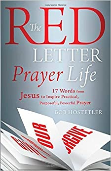 Red Letter Prayer Life: 17 Words from Jesus to Inspire Practical, Purposeful, Powerful Prayer by Bob Hostetler (2015-04-01)