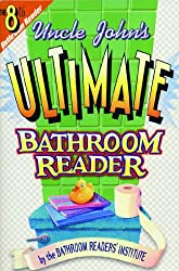 Uncle John's Ultimate Bathroom Reader: It's the 8th Bathroom Reader!