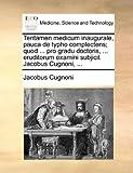 Tentamen Medicum Inaugurale, Pauca de Typho Complectens; Quod Pro Gradu Doctoris, Eruditorum Examini Subjicit Jacobus Cugnoni, Jacobus Cugnoni, 1170101607