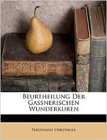 Beurtheilung Der Ganerischen Wunderkuren German Edition