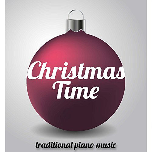 Christmas Time - Traditional Piano Music and New Age Relaxing Instrumental Music to Celebrate Christmas with your Friends and Family (Christmas New Age Piano)