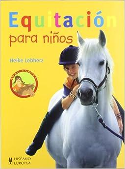 Equitacion para ninos (Spanish Edition): Heike Lebherz: 9788425516979