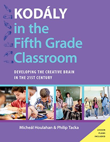 Download Kodaly in the Fifth Grade Classroom: Developing the Creative Brain in the 21st Century (Kodaly Today Handbook Series) Pdf