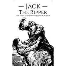 Jack the Ripper: The Story of the Whitechapel Murderer (True Crime Book 5) (English Edition)