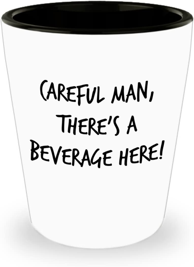 Funny Shot Glass - Careful Man, There's a Beverage Here!