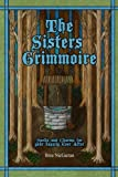 The Sisters Grimmoire: Spells and Charms for Your Happily Ever After
