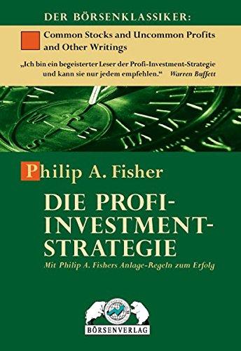 Die Profi-Investment-Strategie: Mit Philip A. Fishers Anlage-Regeln zum Erfolg