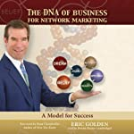 The DNA of Business for Network Marketing: A Model for Success | Eric Golden