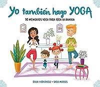 Yo También Hago Yoga: 10 Momentos Yoga Para Toda