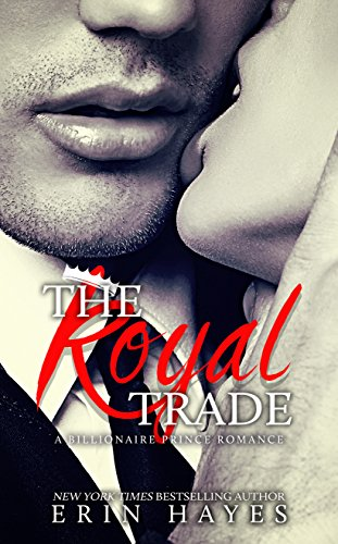 The Royal Trade: A Billionaire Prince Romance by [Hayes, Erin]