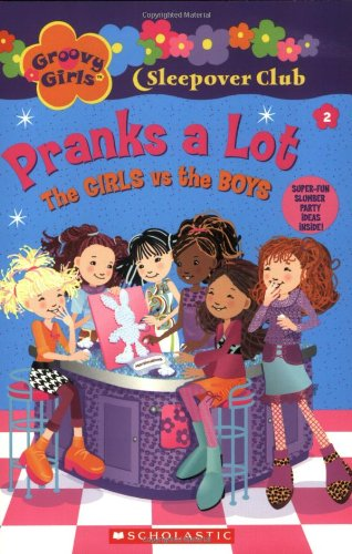 Groovy Girls Sleepover Club #2:: Pranks A Lot: The Girls vs. The Boys