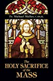 The Holy Sacrifice of the Mass, Michael Müller, 0895554372