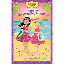Iris and the Aloha Wedding Adventure (Flower Girl World)