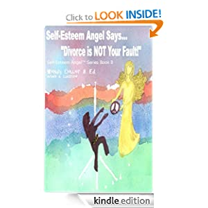 Self-Esteem Angel Says... Divorce Is NOT Your Fault (Self-Esteem Angel Series) Wendy Collier
