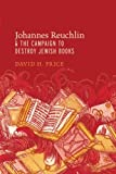 Johannes Reuchlin and the Campaign to Destroy Jewish Books, David H. Price, 0199974942