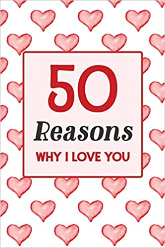 50 Reasons Why I Love You: A Fill In The Blanks Romantic
