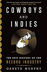Cowboys and Indies: The Epic History of the Record Industry by Gareth Murphy (2014-06-17)