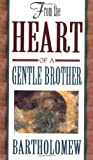 From the Heart of a Gentle Brother, Bartholomew and Mary Margaret Moore, 1561703869
