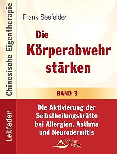 Die Körperabwehr stärken: Die Aktivierung der Selbstheilungskräfte bei Allergien, Asthma und Neurodermitis. Band 3