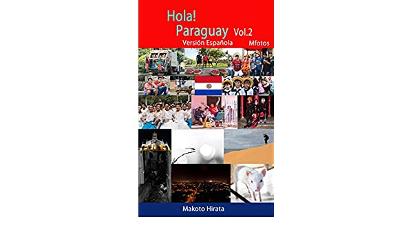 Hola!Paraguay Vol.2 Versión Española (Makoto Hirata Photos nº 9) (Spanish Edition) - Kindle edition by Makoto Hirata. Arts & Photography Kindle eBooks ...