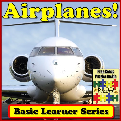 - Airplanes! Basic Learning About Airplanes - Basic Learner Series! Airplane Children's Book (Over 46+ Photos of Airplanes In A Great Kid's Book)