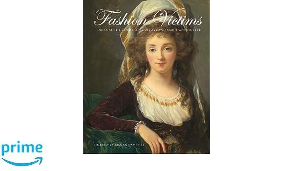 Fashion Victims: Dress at the Court of Louis XVI and Marie-Antoinette: Amazon.es: Kimberly Chrisman-Campbell: Libros en idiomas extranjeros