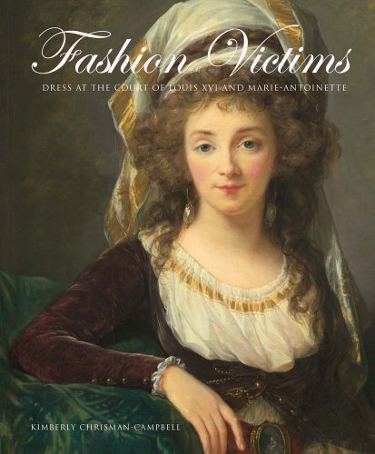 Fashion Victims: Dress at the Court of Louis XVI and - European Modern Fashion
