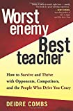 Worst Enemy, Best Teacher : How to Survive and Thrive with Opponents, Competitors, and the People Who Drive You Crazy