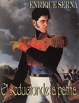 El seductor de la patria de [Serna, Enrique]