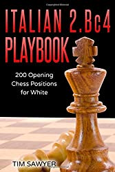 Italian 2.Bc4 Playbook: 200 Positions Bishops Opening for White (Chess Opening Playbook)