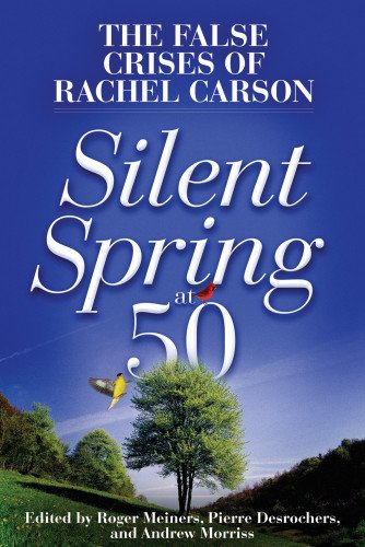 - Silent Spring at 50: The False Crises of Rachel Carson