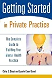 img - for Getting Started in Private Practice: The Complete Guide to Building Your Mental Health Practice by Chris E. Stout (2004-10-11) book / textbook / text book