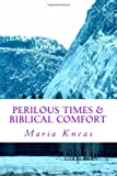 Perilous Times and Biblical Comfort, Maria Kneas, 1499255578