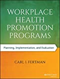Workplace Health Promotion Programs: Planning, Implementation, and Evaluation