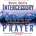Intercessory Prayer: How God Can Use Your Prayers to Move Heaven and Earth Hörbuch von Dutch Sheets Gesprochen von: Robertson Dean