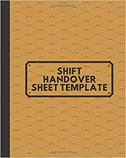 Shift Handover Sheet Template: Daily Worksheet Notebook for