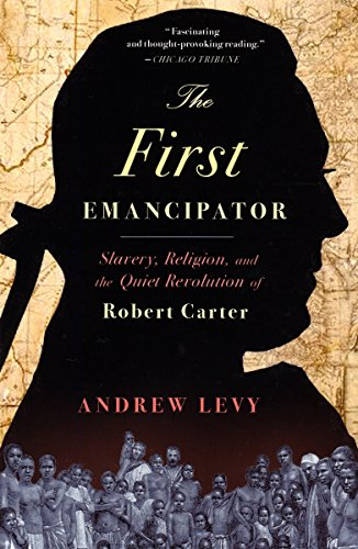 The First Emancipator: Slavery, Religion, and the Quiet Revolution of Robert Carter