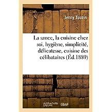 La Sauce, La Cuisine Chez Soi Hygiène, Simplicité, Délicatesse: Cuisine Des Célibataires,