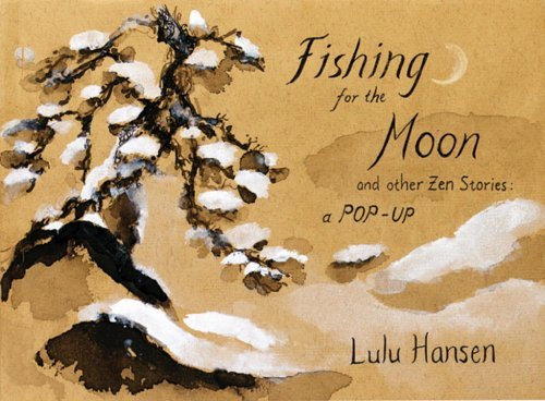 Fishing for the Moon and Other Zen Stories: A Pop-up by Lulu...