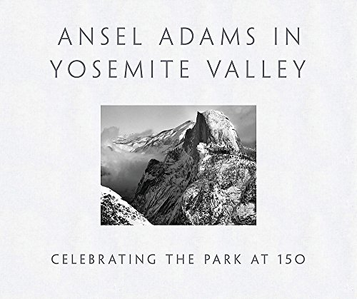 Ansel Adams in Yosemite Valley: Celebrating the Park at 150 Ansel Adams Yosemite National Park