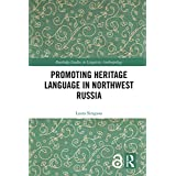 Promoting Heritage Language in Northwest Russia (Routledge Studies in Linguistic Anthropology Book 1)