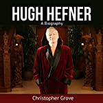 Hugh Hefner: A Biography | Christopher Grove