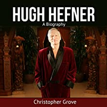 Hugh Hefner: A Biography Audiobook by Christopher Grove Narrated by Ed Placencia