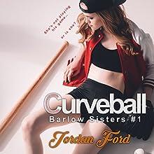 Curveball: Barlow Sisters, Book 1 Audiobook by Jordan Ford Narrated by Sarah Pavelec