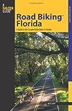 Road Biking Florida: A Guide to the Greatest Bike Rides in Florida (Road Biking Series)
