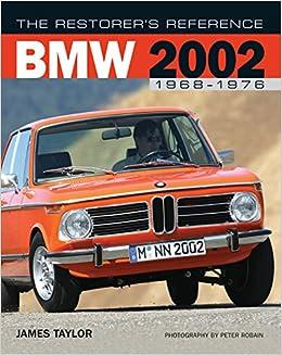 The Restorer\'s Reference BMW 2002 1968-1976: James Taylor, Peter ...