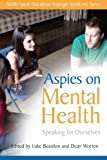 img - for Aspies on Mental Health: Speaking for Ourselves (Adults Speak Out about Asperger Syndrome) book / textbook / text book