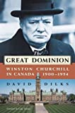 Front cover for the book The Great Dominion: Winston Churchill in Canada 1900-1954 by David Dilks