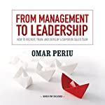 From Management to Leadership: How to Recruit, Train, and Develop a Superior Sales Team | Omar Periu