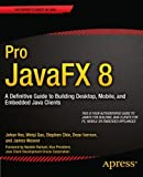 img - for Pro JavaFX 8: A Definitive Guide to Building Desktop, Mobile, and Embedded Java Clients book / textbook / text book